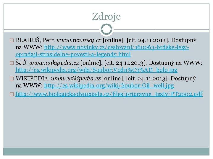 Zdroje � BLAHUŠ, Petr. www. novinky. cz [online]. [cit. 24. 11. 2013]. Dostupný na