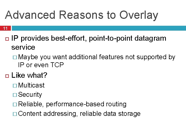 Advanced Reasons to Overlay 11 IP provides best-effort, point-to-point datagram service � Maybe you