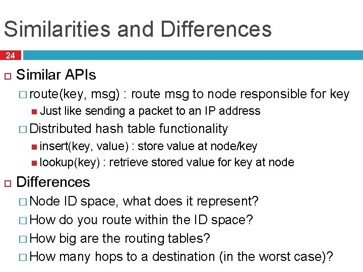 Similarities and Differences 24 Similar APIs � route(key, Just msg) : route msg to