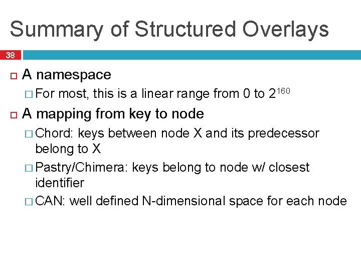 Summary of Structured Overlays 38 A namespace � For most, this is a linear