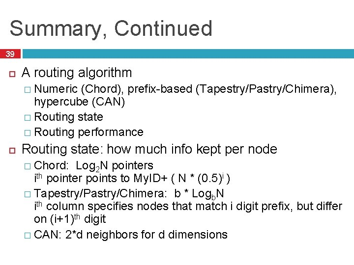 Summary, Continued 39 A routing algorithm � Numeric (Chord), prefix-based (Tapestry/Pastry/Chimera), hypercube (CAN) �