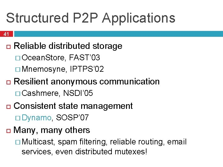 Structured P 2 P Applications 41 Reliable distributed storage � Ocean. Store, FAST' 03