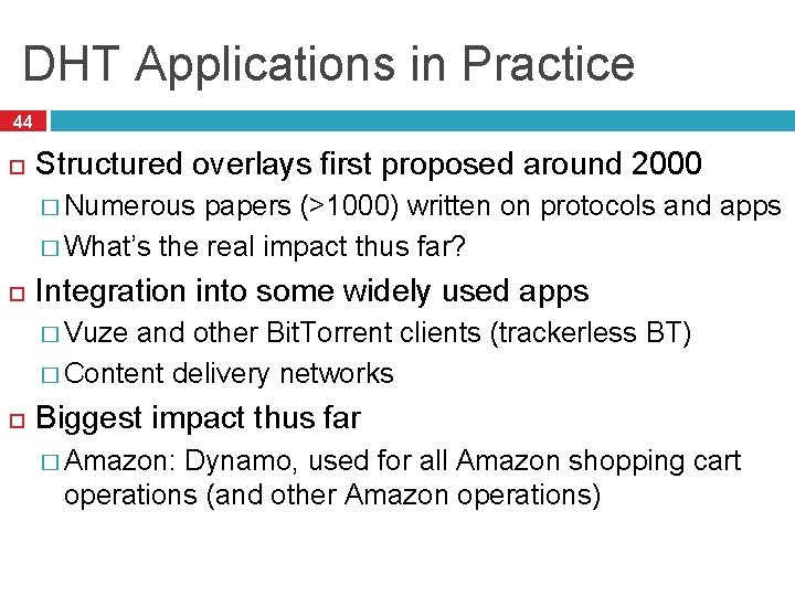 DHT Applications in Practice 44 Structured overlays first proposed around 2000 � Numerous papers
