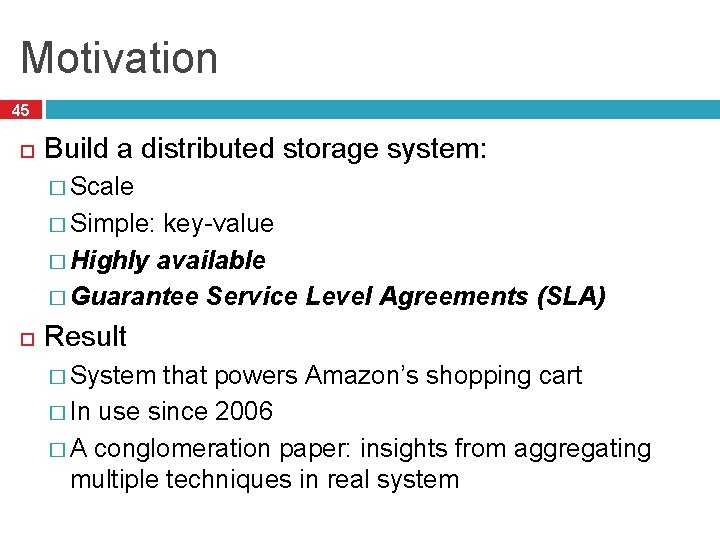 Motivation 45 Build a distributed storage system: � Scale � Simple: key-value � Highly