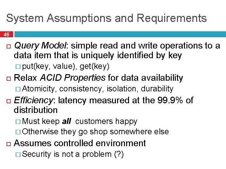 System Assumptions and Requirements 46 Query Model: simple read and write operations to a