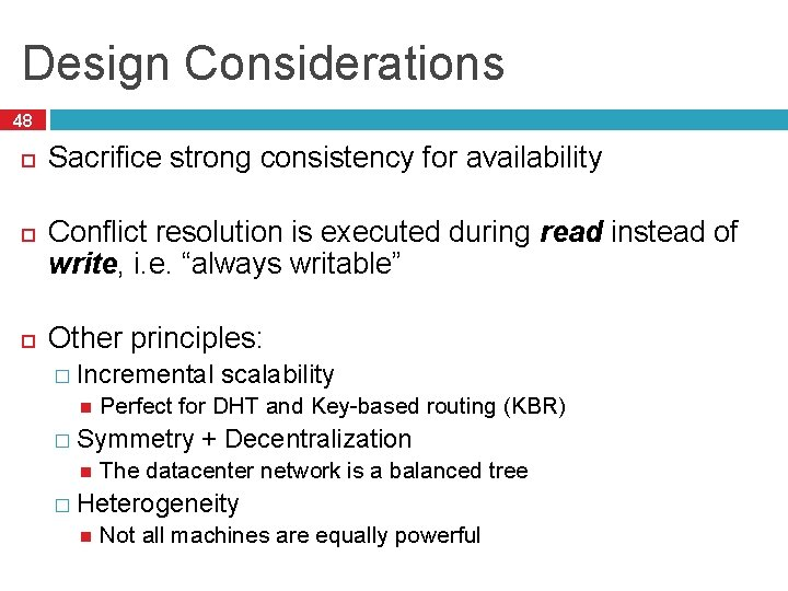 Design Considerations 48 Sacrifice strong consistency for availability Conflict resolution is executed during read