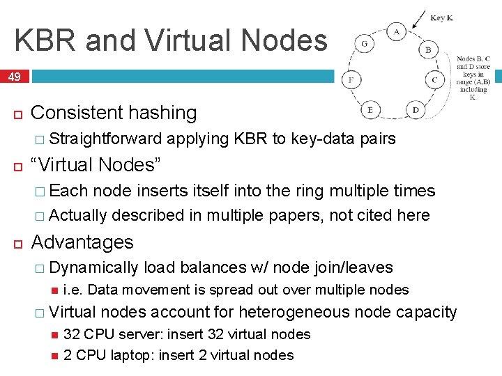 KBR and Virtual Nodes 49 Consistent hashing � Straightforward applying KBR to key-data pairs