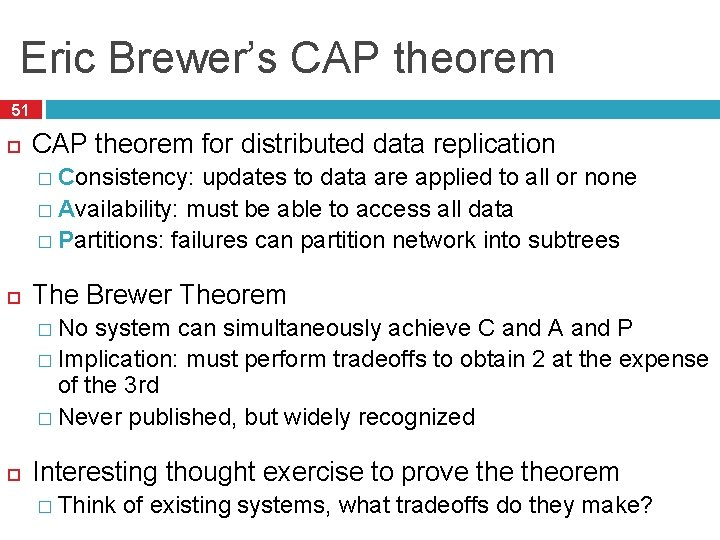 Eric Brewer's CAP theorem 51 CAP theorem for distributed data replication � Consistency: updates