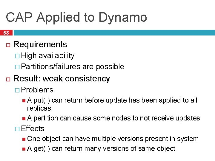 CAP Applied to Dynamo 53 Requirements � High availability � Partitions/failures are possible Result: