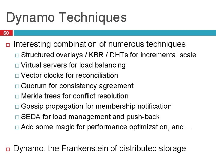 Dynamo Techniques 60 Interesting combination of numerous techniques � Structured overlays / KBR /