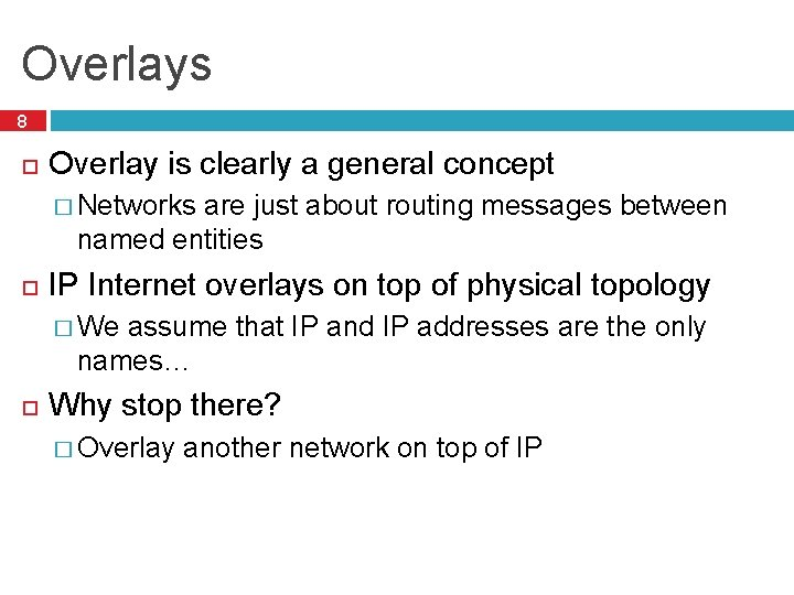 Overlays 8 Overlay is clearly a general concept � Networks are just about routing