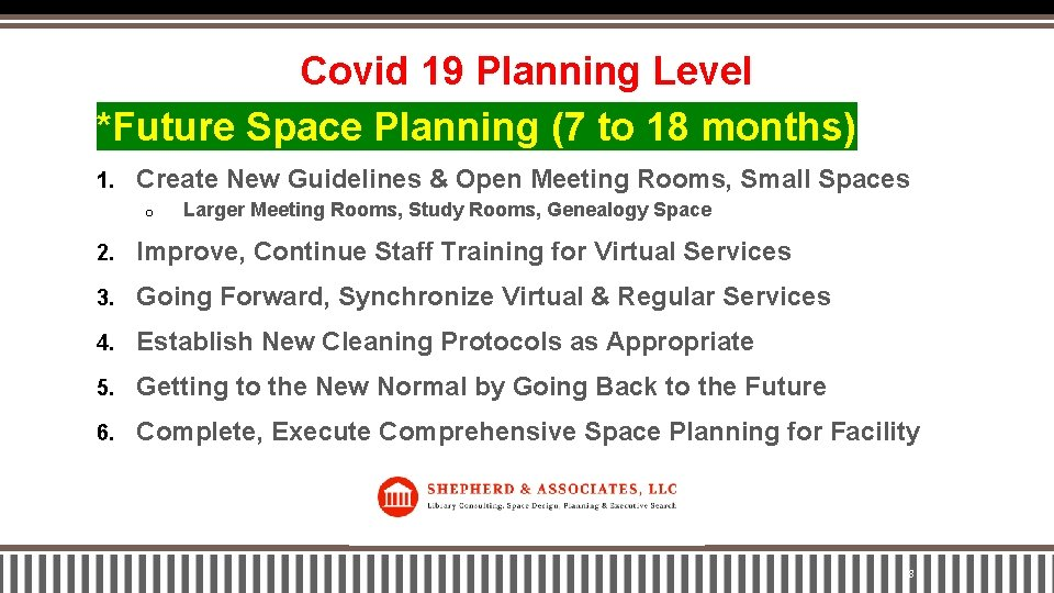 Covid 19 Planning Level *Future Space Planning (7 to 18 months) 1. Create New