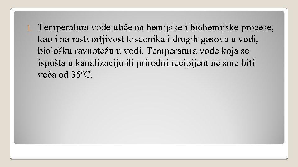 1. Temperatura vode utiče na hemijske i biohemijske procese, kao i na rastvorljivost kiseonika