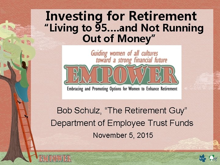 """Investing for Retirement """"Living to 95…. and Not Running Out of Money"""" Bob Schulz,"""