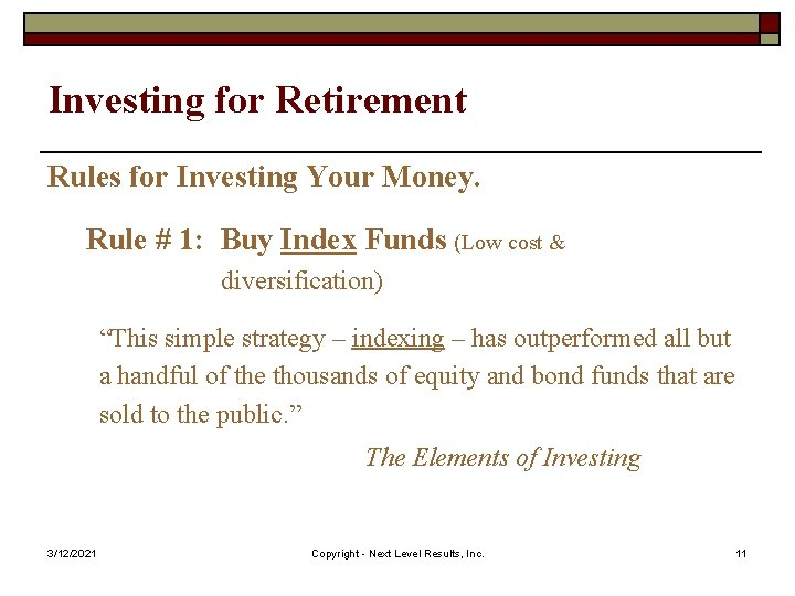 Investing for Retirement Rules for Investing Your Money. Rule # 1: Buy Index Funds