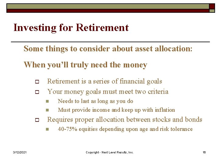Investing for Retirement Some things to consider about asset allocation: When you'll truly need