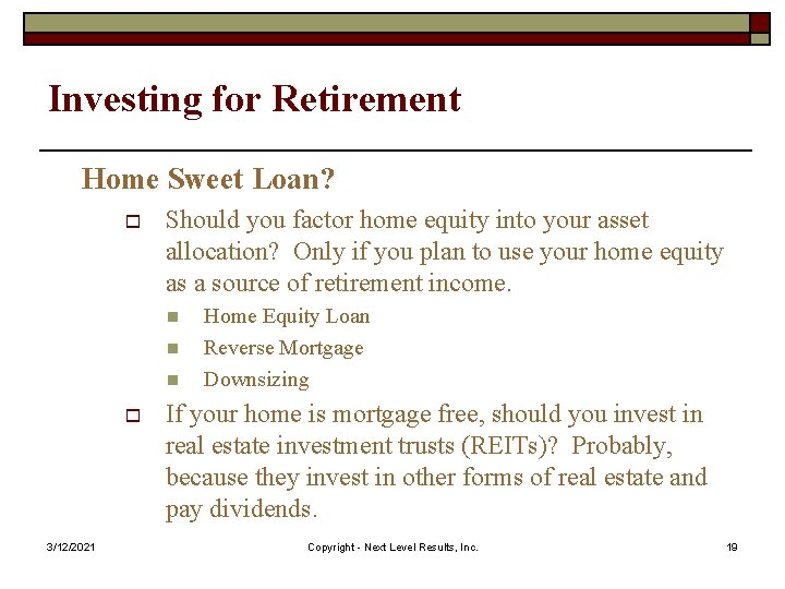 Investing for Retirement Home Sweet Loan? o Should you factor home equity into your