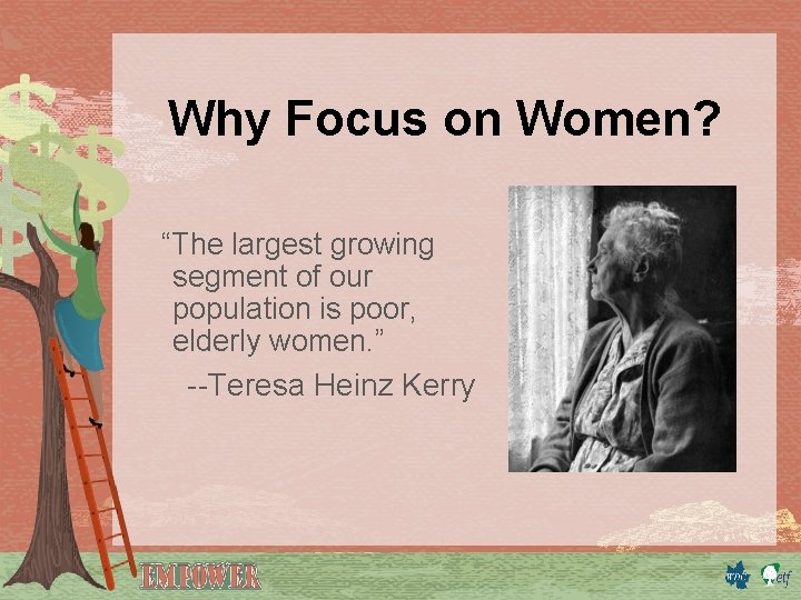 """Why Focus on Women? """"The largest growing segment of our population is poor, elderly"""
