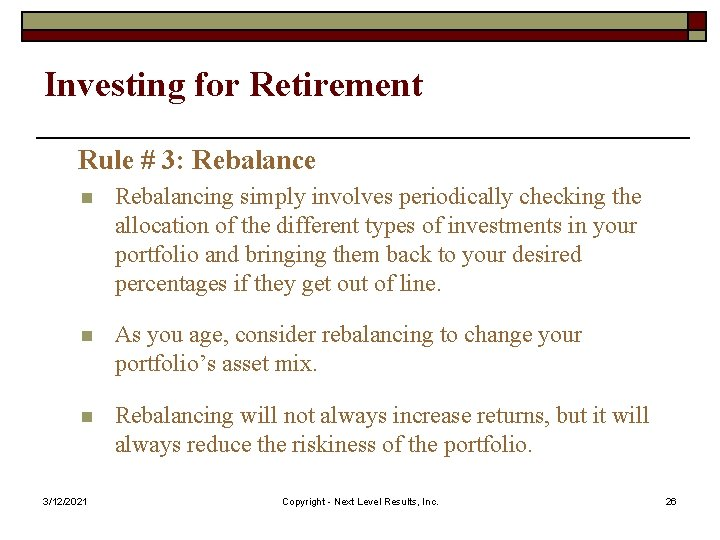 Investing for Retirement Rule # 3: Rebalance n Rebalancing simply involves periodically checking the