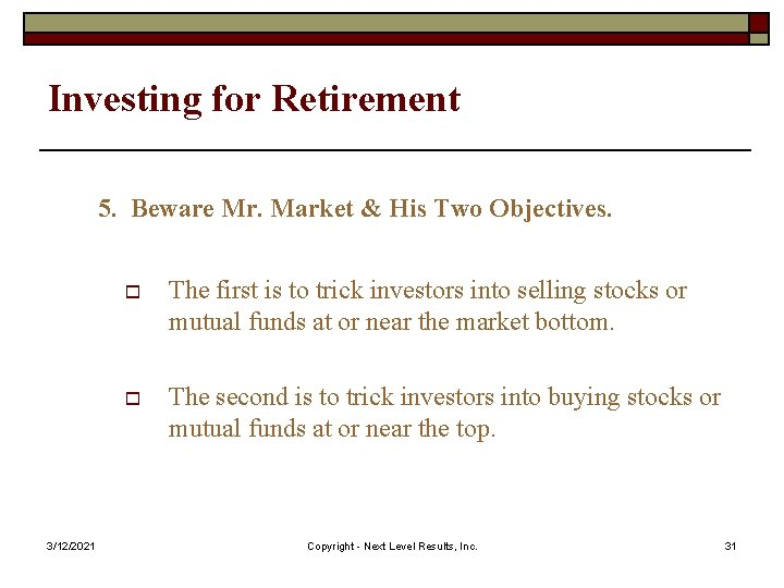 Investing for Retirement 5. Beware Mr. Market & His Two Objectives. 3/12/2021 o The