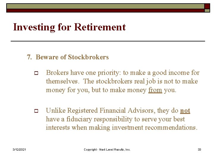 Investing for Retirement 7. Beware of Stockbrokers 3/12/2021 o Brokers have one priority: to