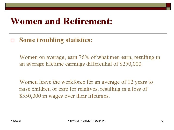 Women and Retirement: o Some troubling statistics: Women on average, earn 76% of what