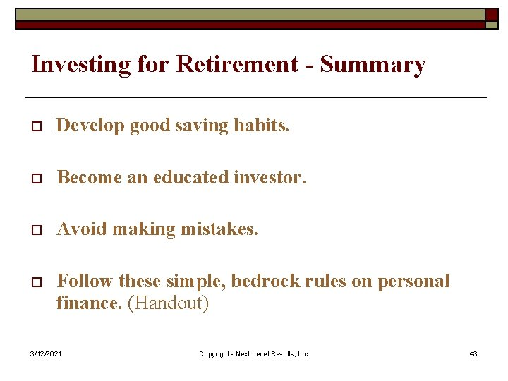 Investing for Retirement - Summary o Develop good saving habits. o Become an educated