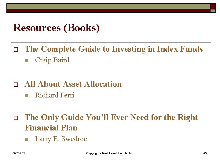 Resources (Books) o The Complete Guide to Investing in Index Funds n o All