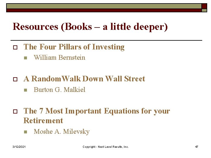 Resources (Books – a little deeper) o The Four Pillars of Investing n o