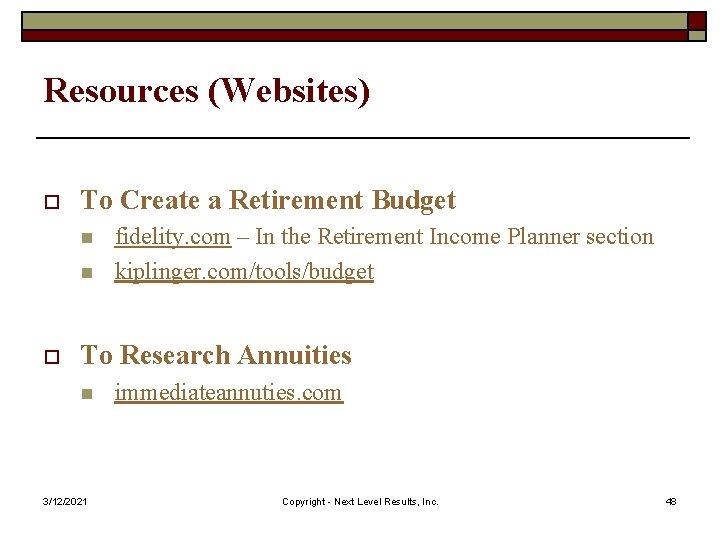 Resources (Websites) o To Create a Retirement Budget n n o fidelity. com –