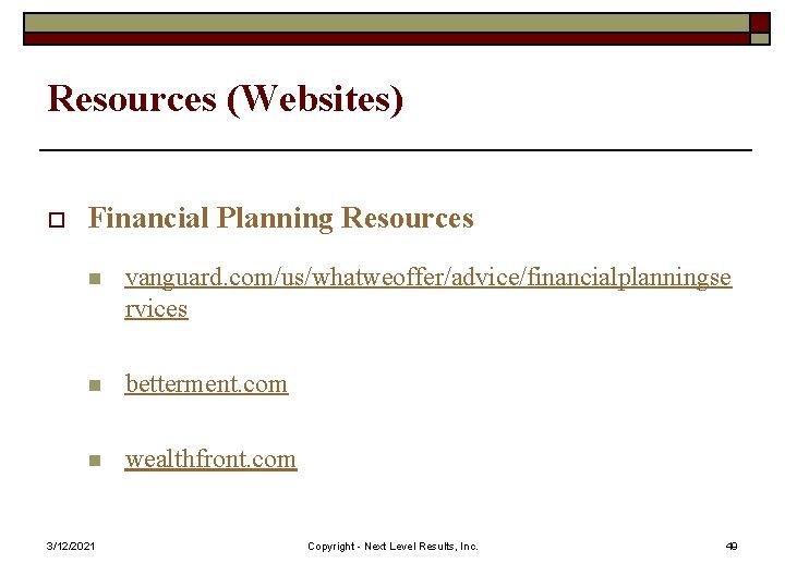 Resources (Websites) o Financial Planning Resources n vanguard. com/us/whatweoffer/advice/financialplanningse rvices n betterment. com n
