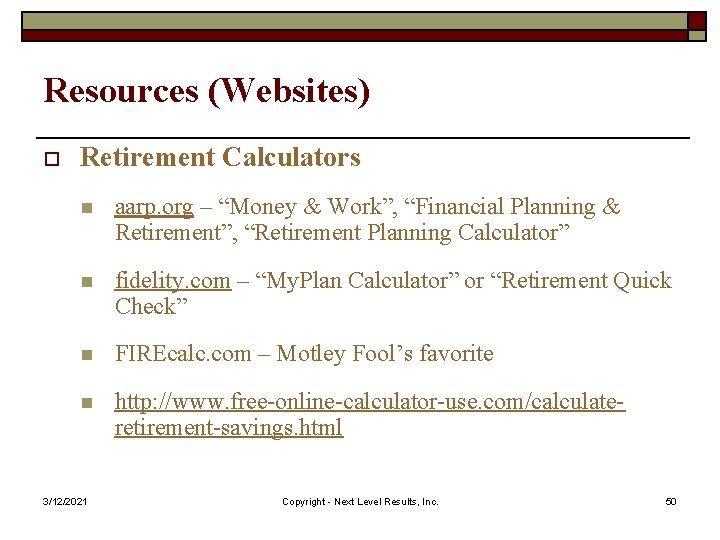 """Resources (Websites) o Retirement Calculators n aarp. org – """"Money & Work"""", """"Financial Planning"""