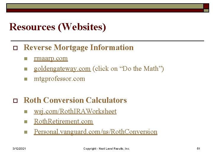 Resources (Websites) o Reverse Mortgage Information n o rmaarp. com goldengateway. com (click on