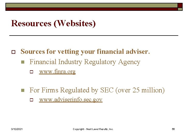 Resources (Websites) o Sources for vetting your financial adviser. n Financial Industry Regulatory Agency