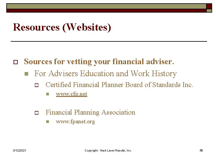 Resources (Websites) o Sources for vetting your financial adviser. n For Advisers Education and