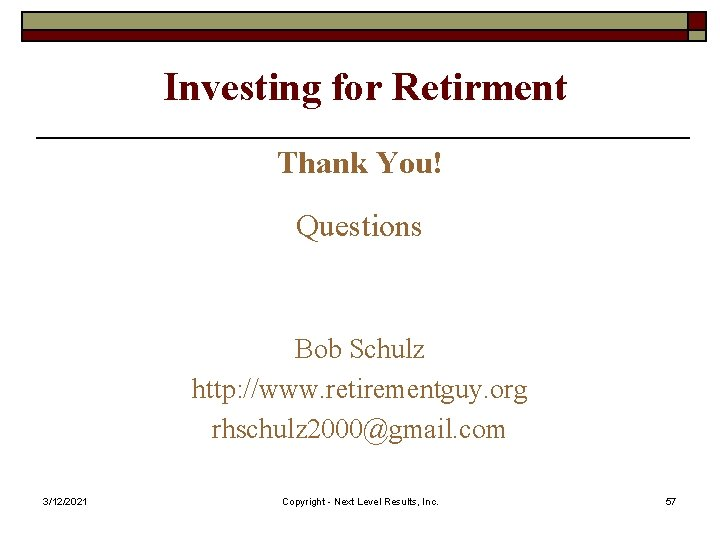 Investing for Retirment Thank You! Questions Bob Schulz http: //www. retirementguy. org rhschulz 2000@gmail.