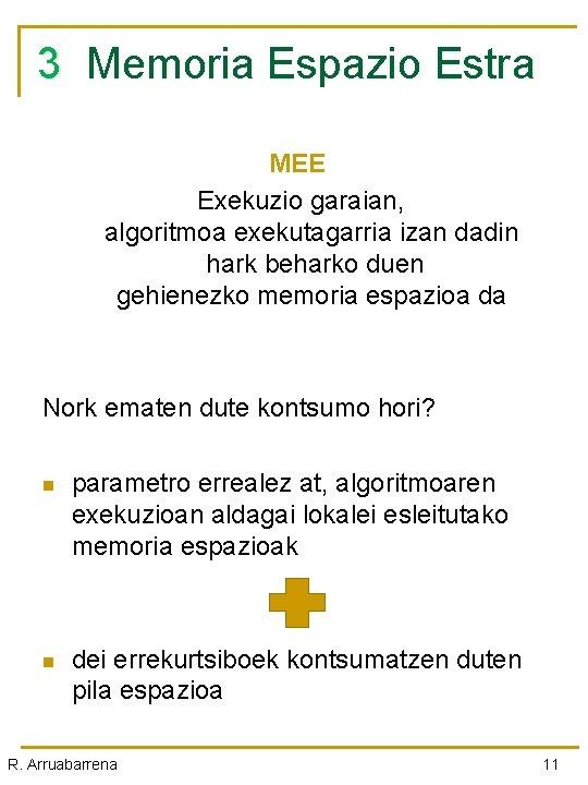 3 Memoria Espazio Estra 3 MEE Exekuzio garaian, algoritmoa exekutagarria izan dadin hark beharko