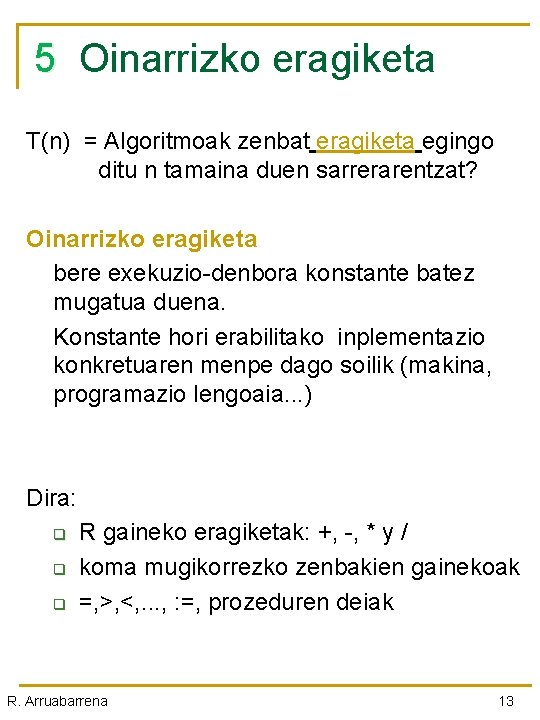 5 Oinarrizko eragiketa T(n) = Algoritmoak zenbat eragiketa egingo ditu n tamaina duen sarrerarentzat?