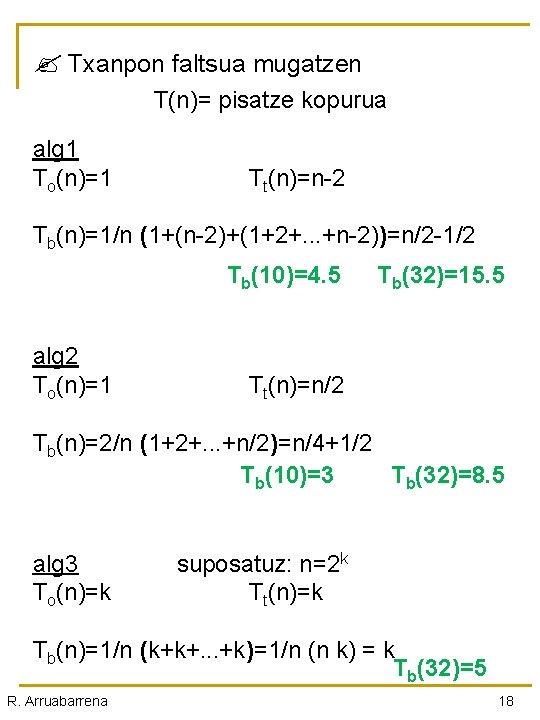 Txanpon faltsua mugatzen T(n)= pisatze kopurua alg 1 To(n)=1 Tt(n)=n-2 Tb(n)=1/n (1+(n-2)+(1+2+. .