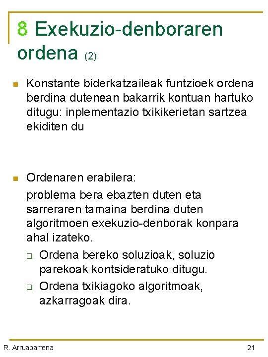 8 Exekuzio-denboraren ordena (2) n Konstante biderkatzaileak funtzioek ordena berdina dutenean bakarrik kontuan hartuko