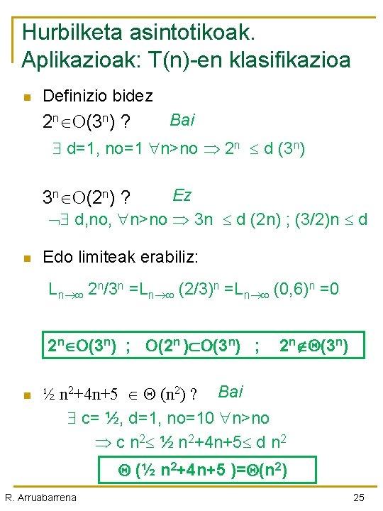 Hurbilketa asintotikoak. Aplikazioak: T(n)-en klasifikazioa n Definizio bidez 2 n (3 n) ? Bai