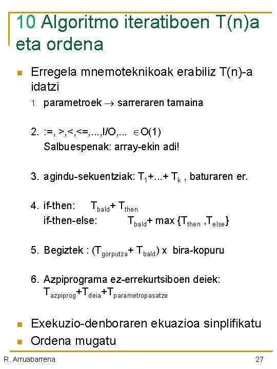 10 Algoritmo iteratiboen T(n)a 10 eta ordena n Erregela mnemoteknikoak erabiliz T(n)-a idatzi 1.