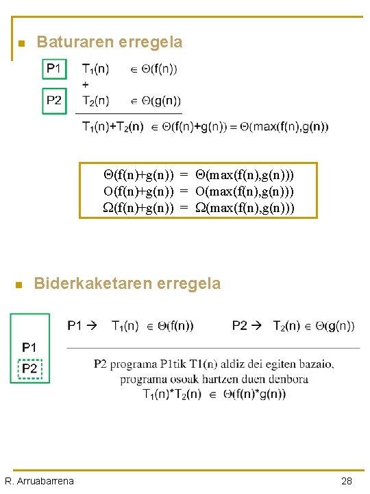 n Baturaren erregela (f(n)+g(n)) = (max(f(n), g(n))) O(f(n)+g(n)) = O(max(f(n), g(n))) W(f(n)+g(n)) = W(max(f(n),