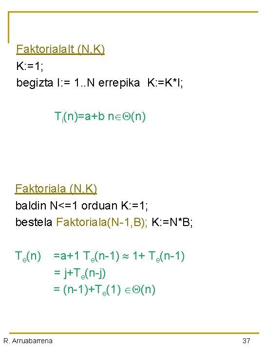 Faktoriala. It (N, K) K: =1; begizta I: = 1. . N errepika K: