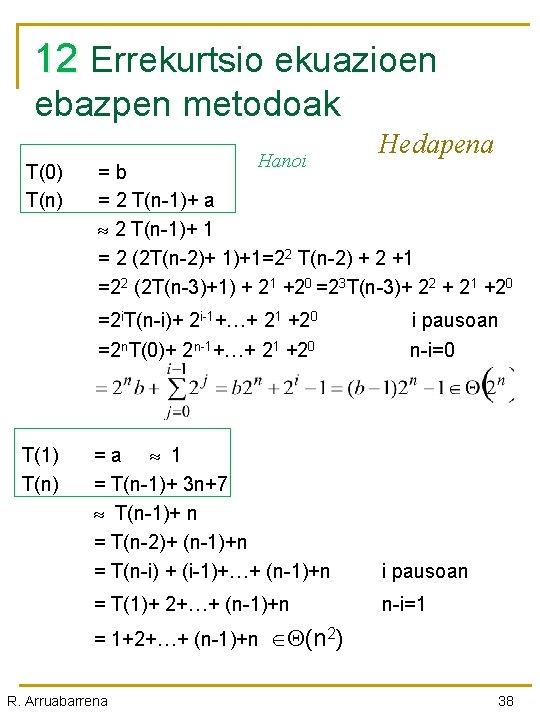 12 12 Errekurtsio ekuazioen ebazpen metodoak T(0) T(n) Hanoi Hedapena = b = 2