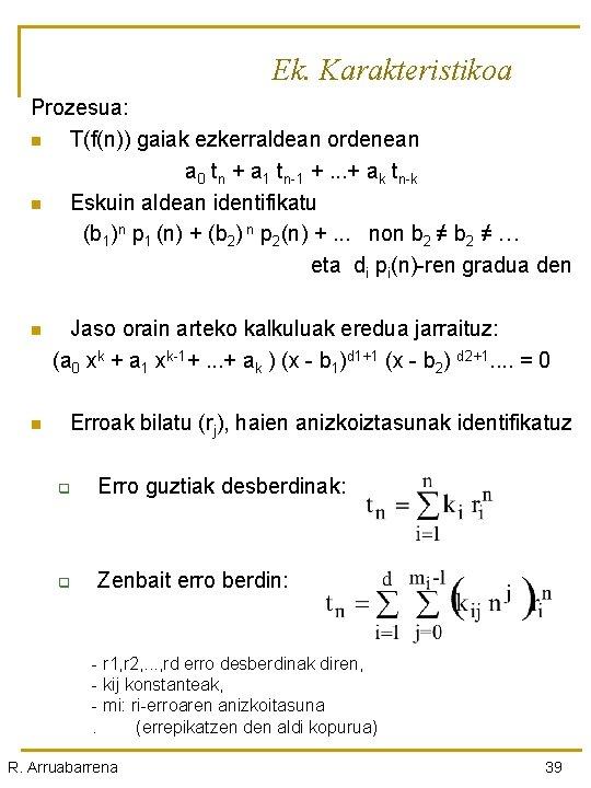 Ek. Karakteristikoa Prozesua: n T(f(n)) gaiak ezkerraldean ordenean a 0 tn + a 1