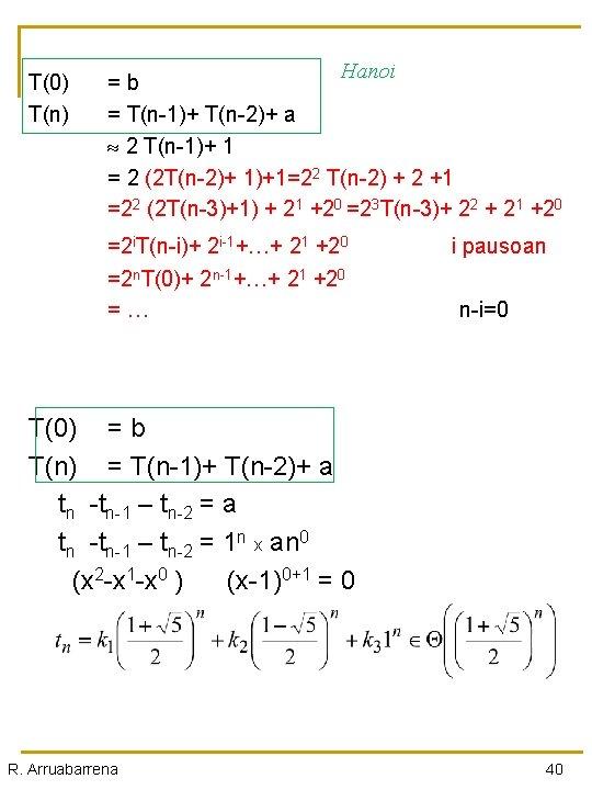 T(0) T(n) Hanoi = b = T(n-1)+ T(n-2)+ a 2 T(n-1)+ 1 = 2