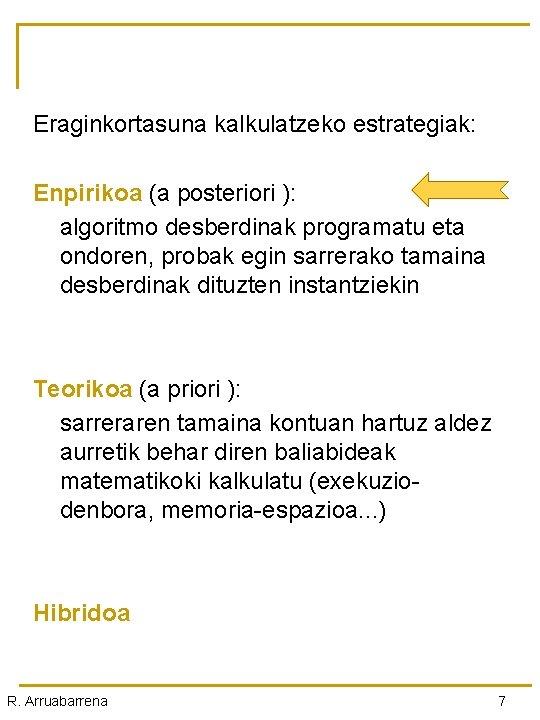 Eraginkortasuna kalkulatzeko estrategiak: Enpirikoa (a posteriori ): algoritmo desberdinak programatu eta ondoren, probak egin
