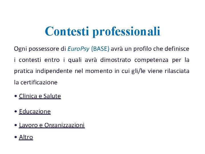 Contesti professionali Ogni possessore di Euro. Psy (BASE) avrà un profilo che definisce i
