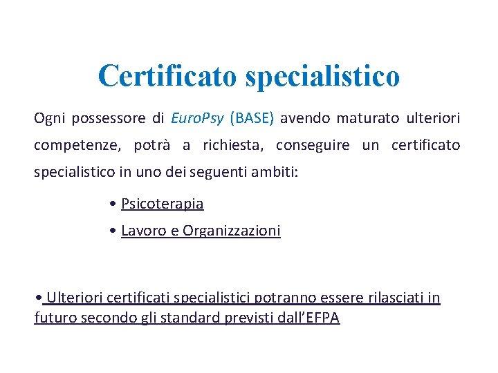 Certificato specialistico Ogni possessore di Euro. Psy (BASE) avendo maturato ulteriori competenze, potrà a